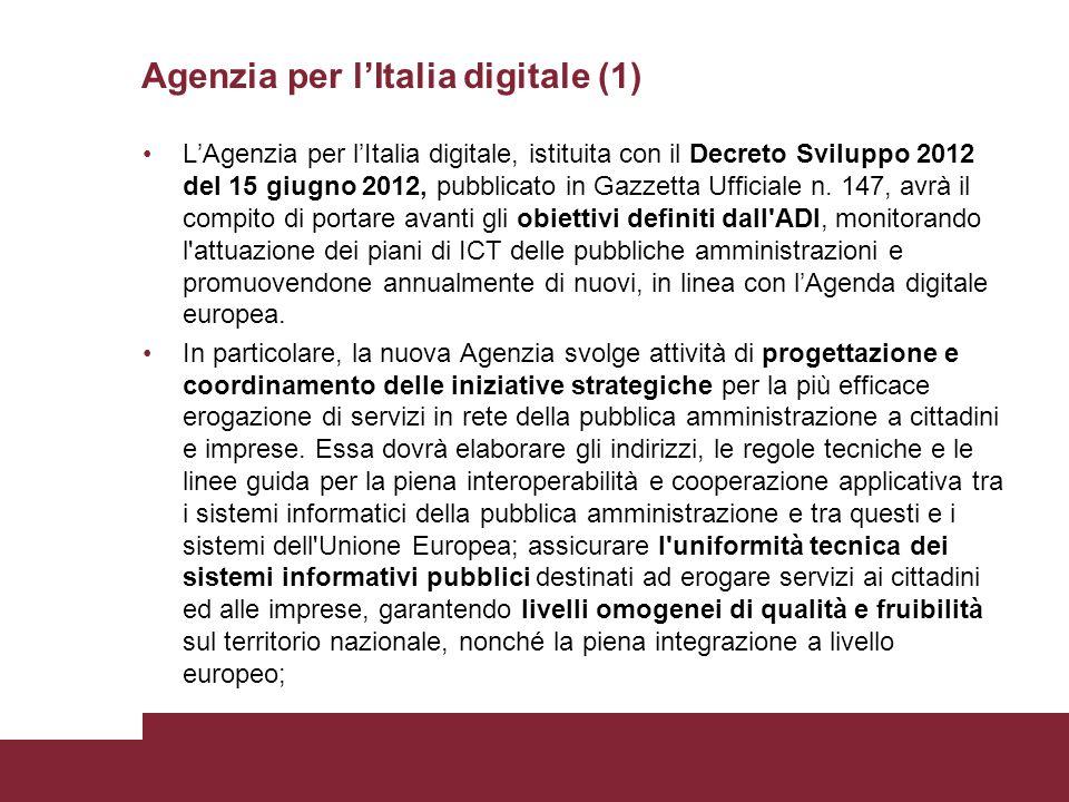Agenzia per l'Italia digitale (1) L'Agenzia per l'Italia digitale, istituita con il Decreto Sviluppo 2012 del 15 giugno 2012, pubblicato in Gazzetta Ufficiale n.