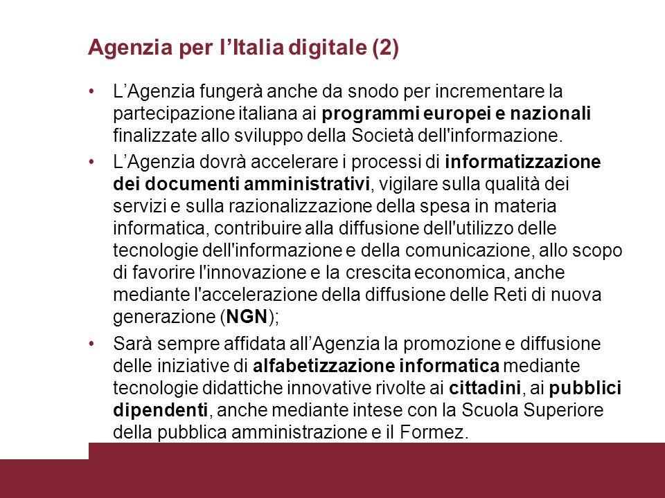 Agenzia per l'Italia digitale (2) L'Agenzia fungerà anche da snodo per incrementare la partecipazione italiana ai programmi europei e nazionali finalizzate allo sviluppo della Società dell informazione.