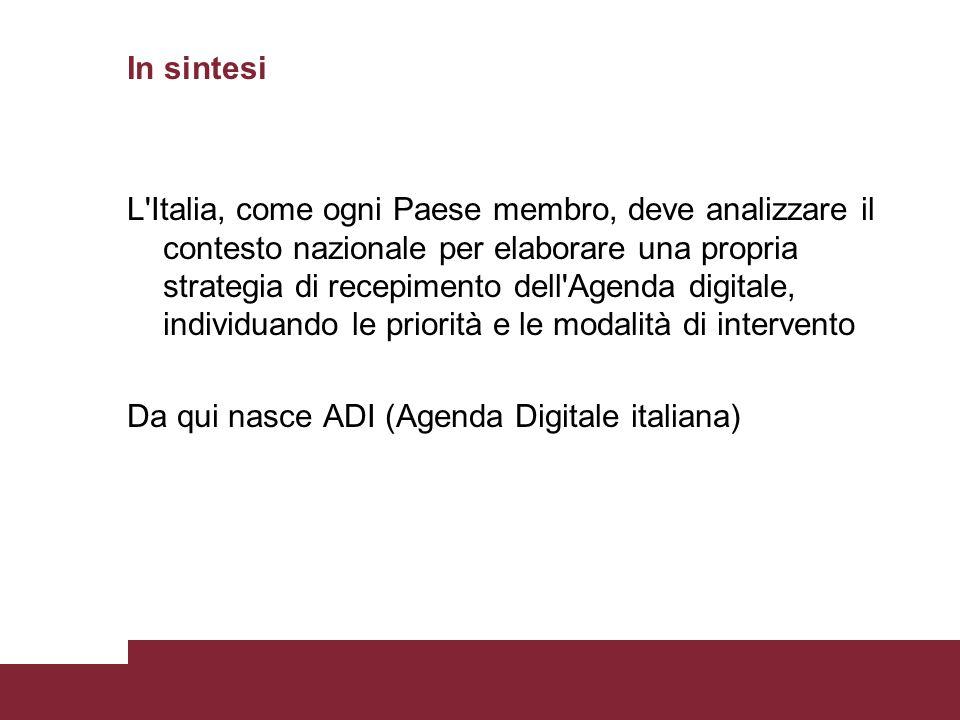In sintesi L'Italia, come ogni Paese membro, deve analizzare il contesto nazionale per elaborare una propria strategia di recepimento dell'Agenda digi
