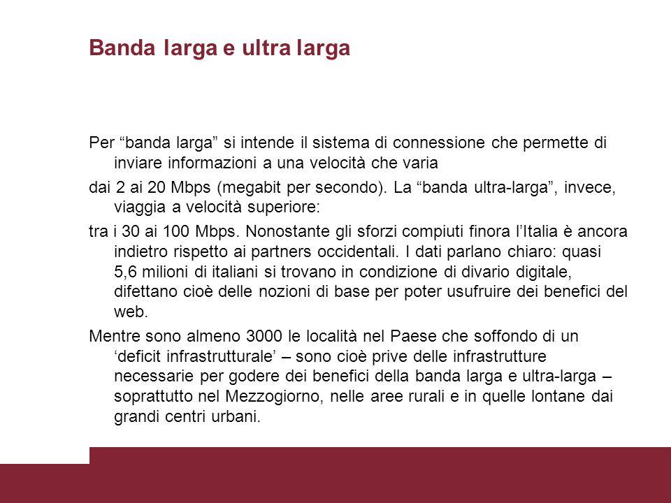 Banda larga e ultra larga Per banda larga si intende il sistema di connessione che permette di inviare informazioni a una velocità che varia dai 2 ai 20 Mbps (megabit per secondo).