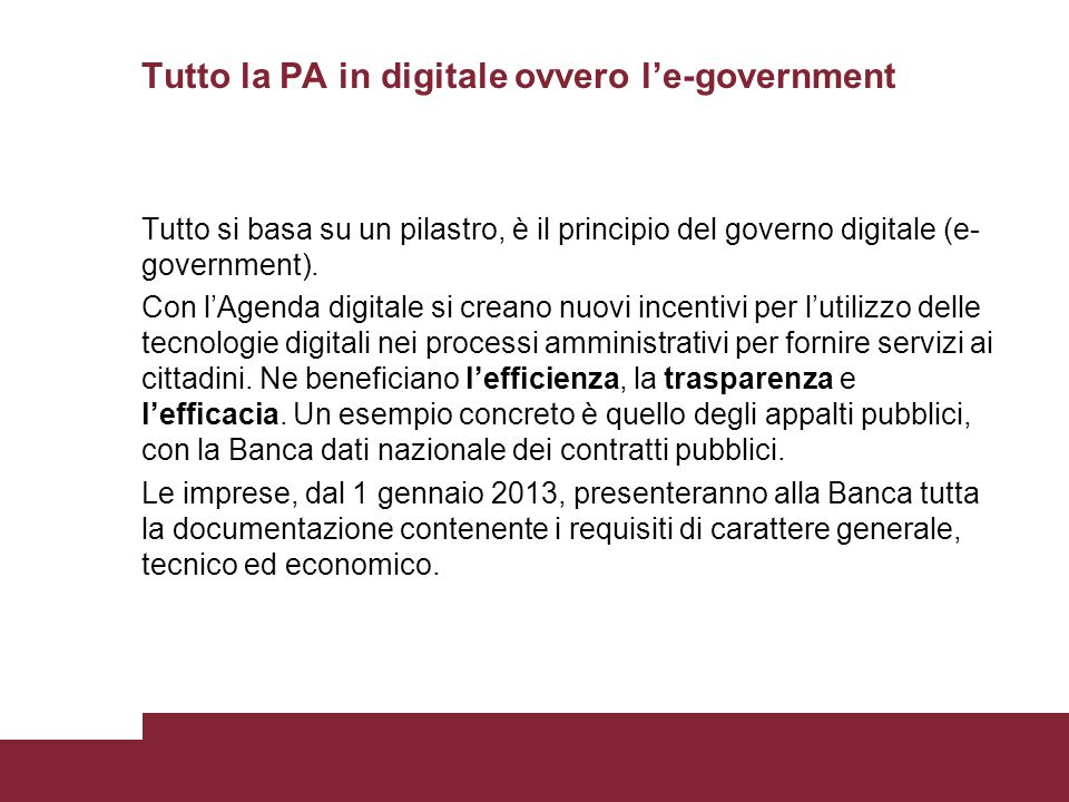 Tutto la PA in digitale ovvero l'e-government Tutto si basa su un pilastro, è il principio del governo digitale (e- government). Con l'Agenda digitale