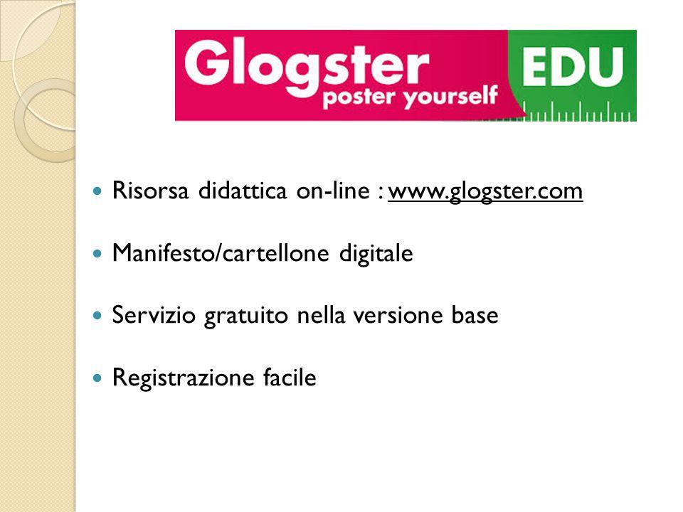 Risorsa didattica on-line : www.glogster.com Manifesto/cartellone digitale Servizio gratuito nella versione base Registrazione facile