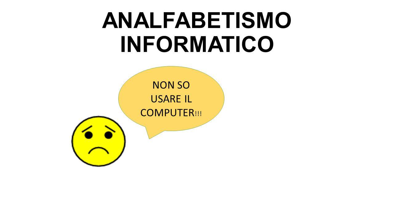 ANALFABETISMO INFORMATICO NON SO USARE IL COMPUTER !!!