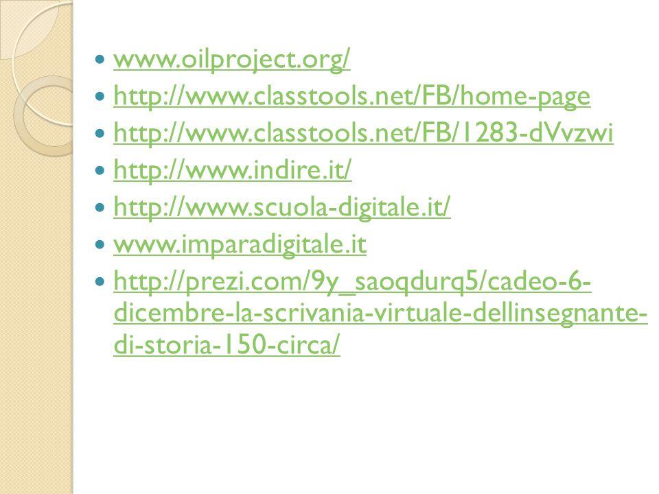 www.oilproject.org/ http://www.classtools.net/FB/home-page http://www.classtools.net/FB/1283-dVvzwi http://www.indire.it/ http://www.scuola-digitale.it/ www.imparadigitale.it http://prezi.com/9y_saoqdurq5/cadeo-6- dicembre-la-scrivania-virtuale-dellinsegnante- di-storia-150-circa/ http://prezi.com/9y_saoqdurq5/cadeo-6- dicembre-la-scrivania-virtuale-dellinsegnante- di-storia-150-circa/