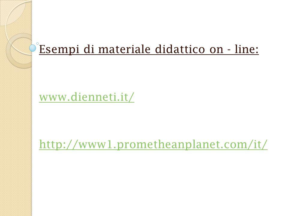 Esempi di materiale didattico on - line: www.dienneti.it/ http://www1.prometheanplanet.com/it/