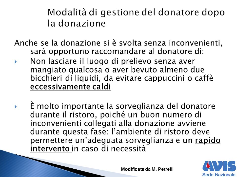 Anche se la donazione si è svolta senza inconvenienti, sarà opportuno raccomandare al donatore di:  Non lasciare il luogo di prelievo senza aver mang