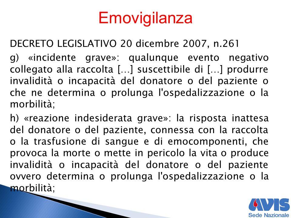 Emovigilanza DECRETO LEGISLATIVO 20 dicembre 2007, n.261 g) «incidente grave»: qualunque evento negativo collegato alla raccolta […] suscettibile di [