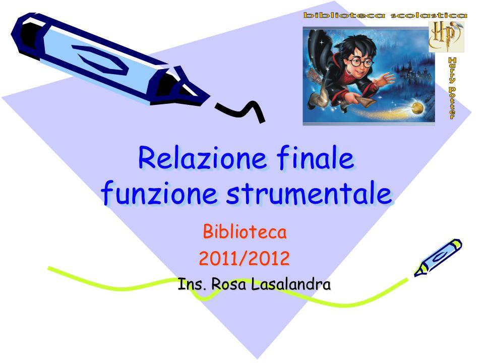 Relazione finale funzione strumentale Biblioteca2011/2012 Ins. Rosa Lasalandra Ins. Rosa Lasalandra