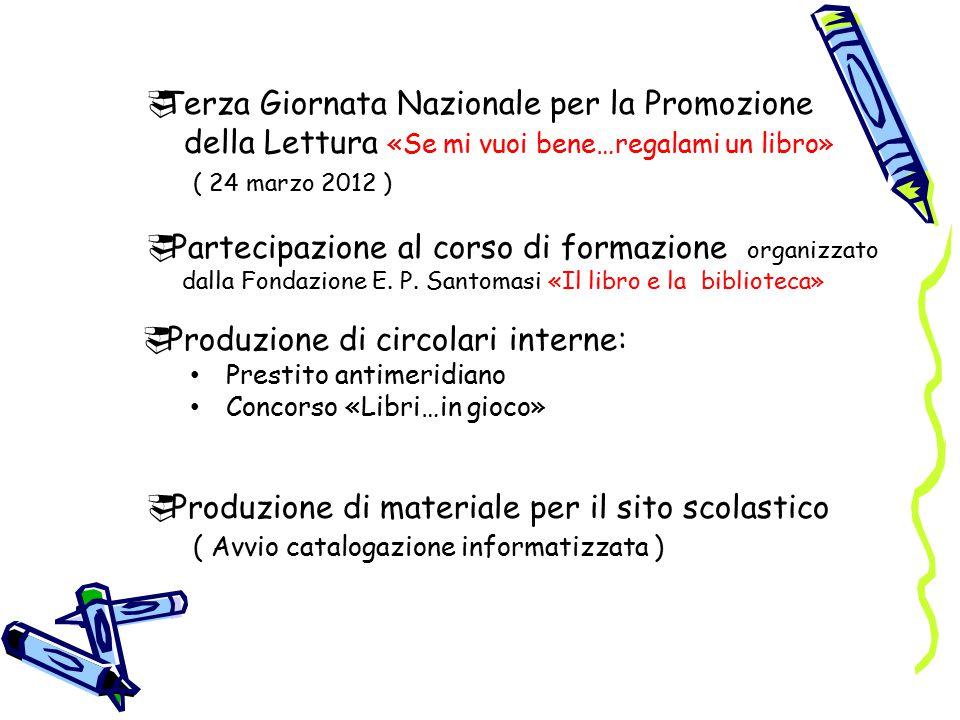  Terza Giornata Nazionale per la Promozione della Lettura «Se mi vuoi bene…regalami un libro» ( 24 marzo 2012 )  Partecipazione al corso di formazione organizzato dalla Fondazione E.