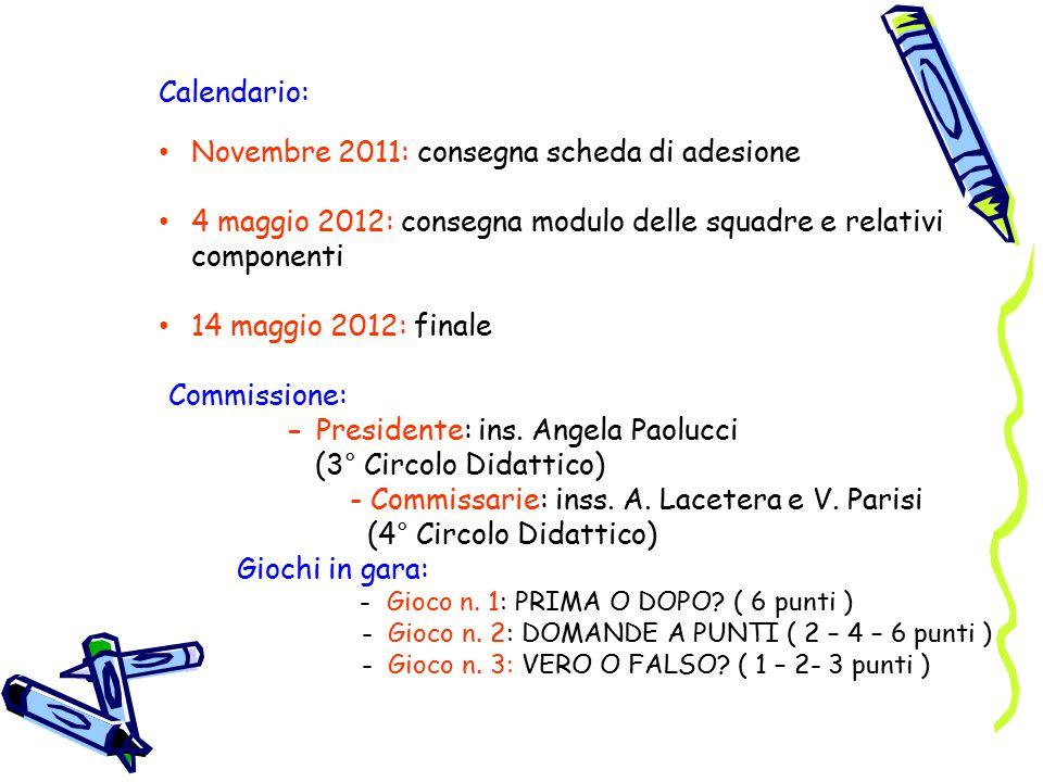 Calendario: Novembre 2011: consegna scheda di adesione 4 maggio 2012: consegna modulo delle squadre e relativi componenti 14 maggio 2012: finale Commissione: - Presidente: ins.