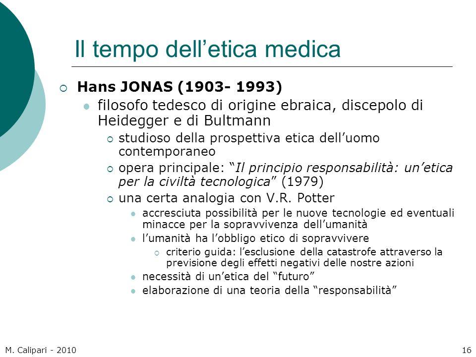 M. Calipari - 201016 Il tempo dell'etica medica  Hans JONAS (1903- 1993) filosofo tedesco di origine ebraica, discepolo di Heidegger e di Bultmann 