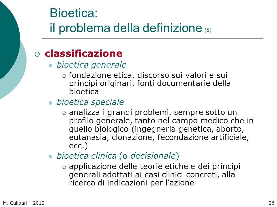 M. Calipari - 201026 Bioetica: il problema della definizione (5)  classificazione bioetica generale  fondazione etica, discorso sui valori e sui pri