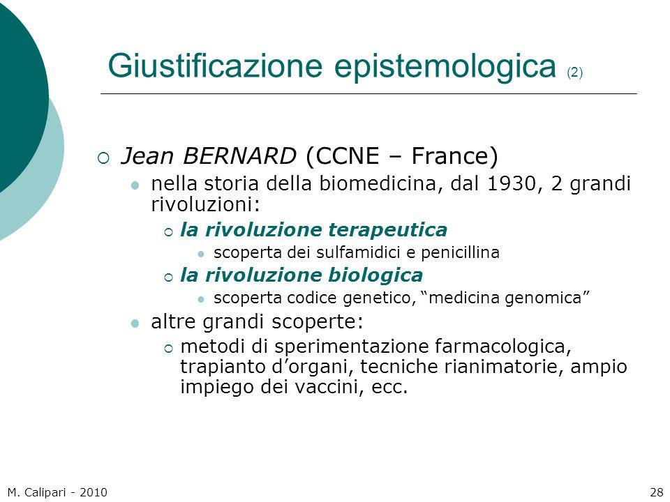 M. Calipari - 201028 Giustificazione epistemologica (2)  Jean BERNARD (CCNE – France) nella storia della biomedicina, dal 1930, 2 grandi rivoluzioni: