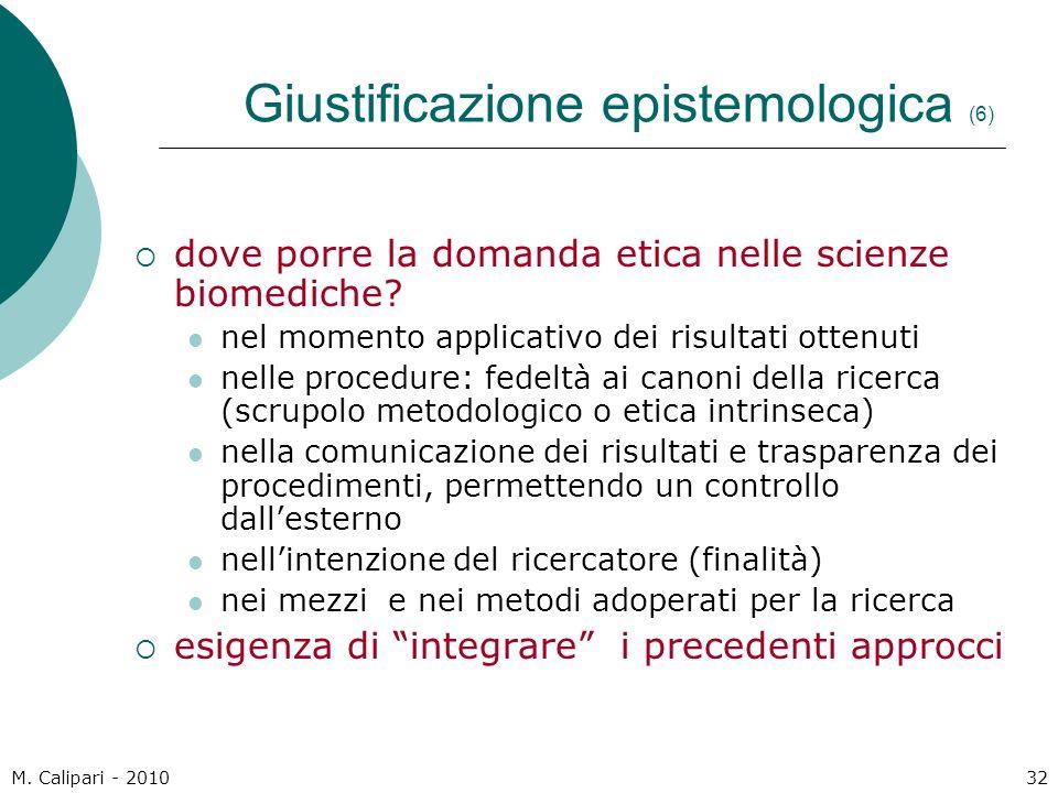 M. Calipari - 201032 Giustificazione epistemologica (6)  dove porre la domanda etica nelle scienze biomediche? nel momento applicativo dei risultati