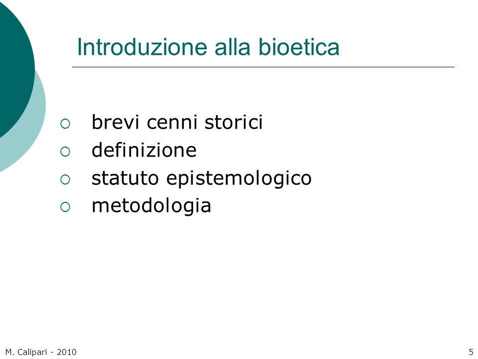 M. Calipari - 20105 Introduzione alla bioetica  brevi cenni storici  definizione  statuto epistemologico  metodologia