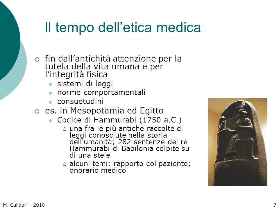 M. Calipari - 20107 Il tempo dell'etica medica  fin dall'antichità attenzione per la tutela della vita umana e per l'integrità fisica sistemi di legg