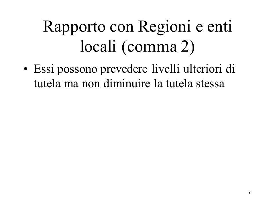 6 Rapporto con Regioni e enti locali (comma 2) Essi possono prevedere livelli ulteriori di tutela ma non diminuire la tutela stessa