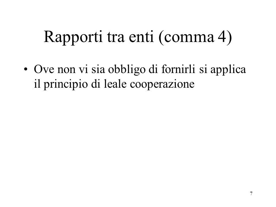 7 Rapporti tra enti (comma 4) Ove non vi sia obbligo di fornirli si applica il principio di leale cooperazione