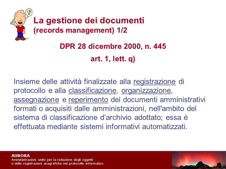 AURORA Amministrazioni unite per la redazione degli oggetti e delle registrazioni anagrafiche nel protocollo informatico La gestione dei documenti (records management) 1/2 DPR 28 dicembre 2000, n.