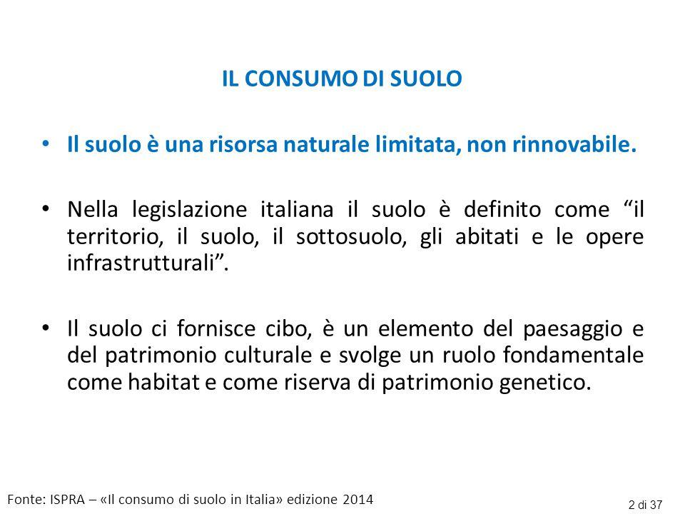 """IL CONSUMO DI SUOLO Il suolo è una risorsa naturale limitata, non rinnovabile. Nella legislazione italiana il suolo è definito come """"il territorio, il"""