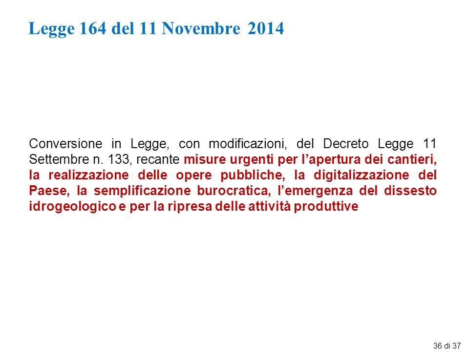 Legge 164 del 11 Novembre 2014 Conversione in Legge, con modificazioni, del Decreto Legge 11 Settembre n. 133, recante misure urgenti per l'apertura d