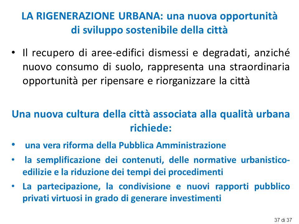 LA RIGENERAZIONE URBANA: una nuova opportunità di sviluppo sostenibile della città Il recupero di aree-edifici dismessi e degradati, anziché nuovo con
