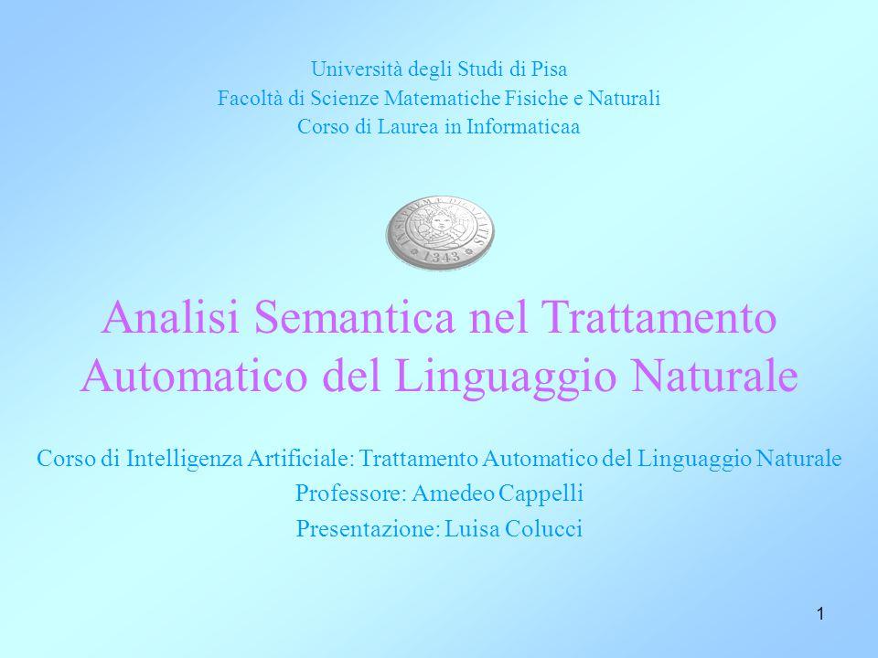 1 Università degli Studi di Pisa Facoltà di Scienze Matematiche Fisiche e Naturali Corso di Laurea in Informaticaa Corso di Intelligenza Artificiale:
