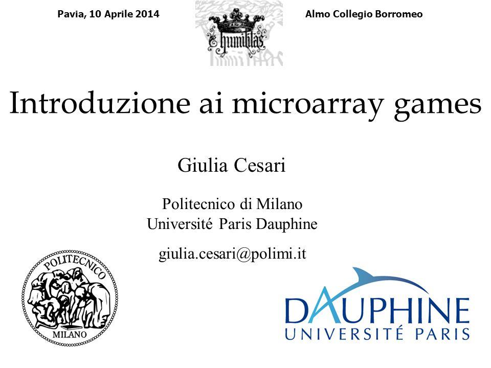 Introduzione ai microarray games Giulia Cesari Politecnico di Milano Université Paris Dauphine giulia.cesari@polimi.it Pavia, 10 Aprile 2014 Almo Coll