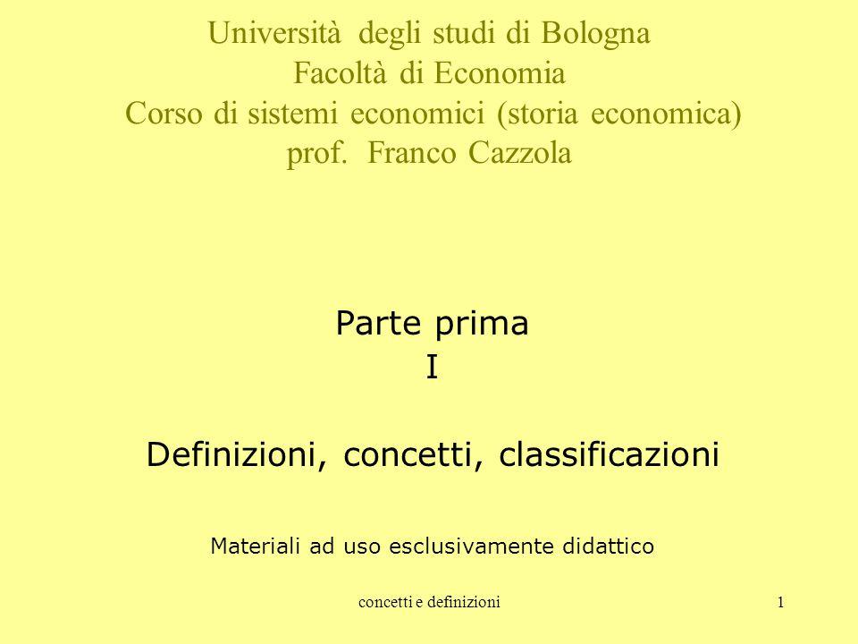 concetti e definizioni1 Università degli studi di Bologna Facoltà di Economia Corso di sistemi economici (storia economica) prof. Franco Cazzola Parte