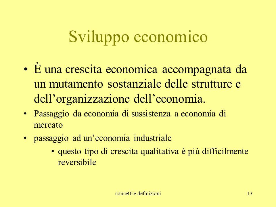 concetti e definizioni13 Sviluppo economico È una crescita economica accompagnata da un mutamento sostanziale delle strutture e dell'organizzazione de