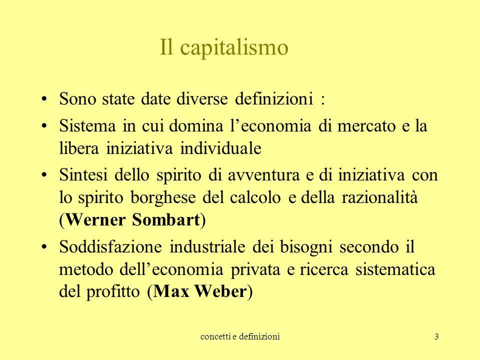 concetti e definizioni3 Il capitalismo Sono state date diverse definizioni : Sistema in cui domina l'economia di mercato e la libera iniziativa indivi