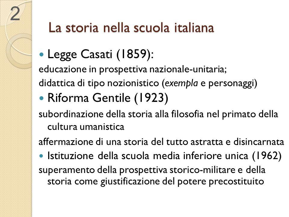 La storia nella scuola italiana Legge Casati (1859): educazione in prospettiva nazionale-unitaria; didattica di tipo nozionistico (exempla e personagg