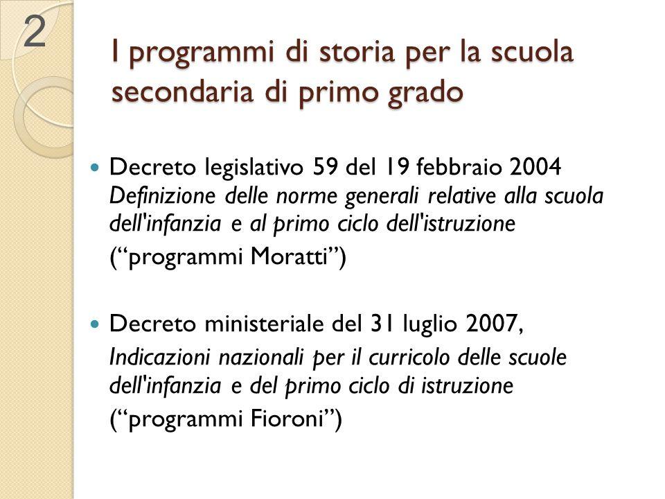 I programmi di storia per la scuola secondaria di primo grado Decreto legislativo 59 del 19 febbraio 2004 Definizione delle norme generali relative al