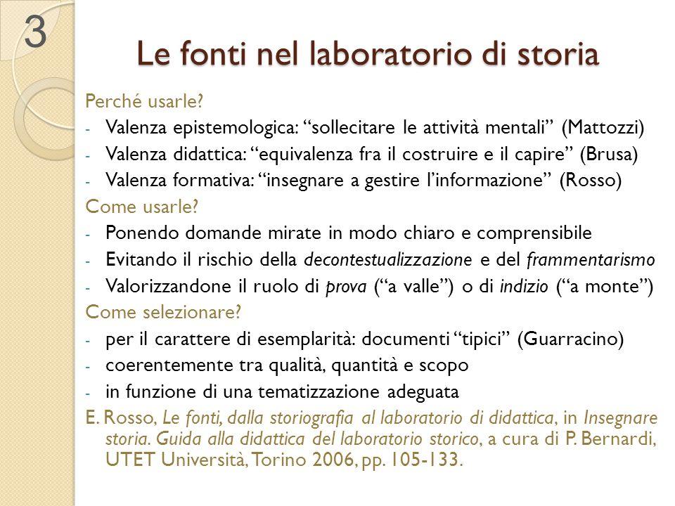 """Le fonti nel laboratorio di storia 3 Perché usarle? - Valenza epistemologica: """"sollecitare le attività mentali"""" (Mattozzi) - Valenza didattica: """"equiv"""