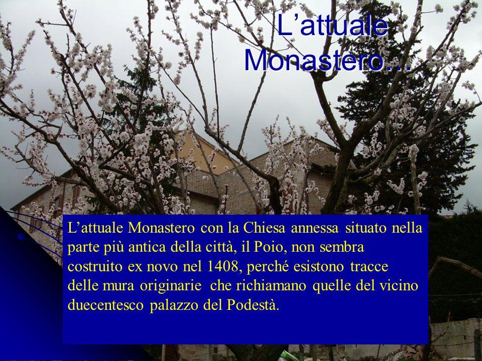 Il motivo per cui le monache si sono trasferite in città, fu in seguito ad un decreto di Giovanni II, vescovo di Camerino, il quale decise di accorpare o inurbare diversi monasteri per ragioni di sicurezza e per l'eccessivo pullulare di monasteri femminili in questa zona.