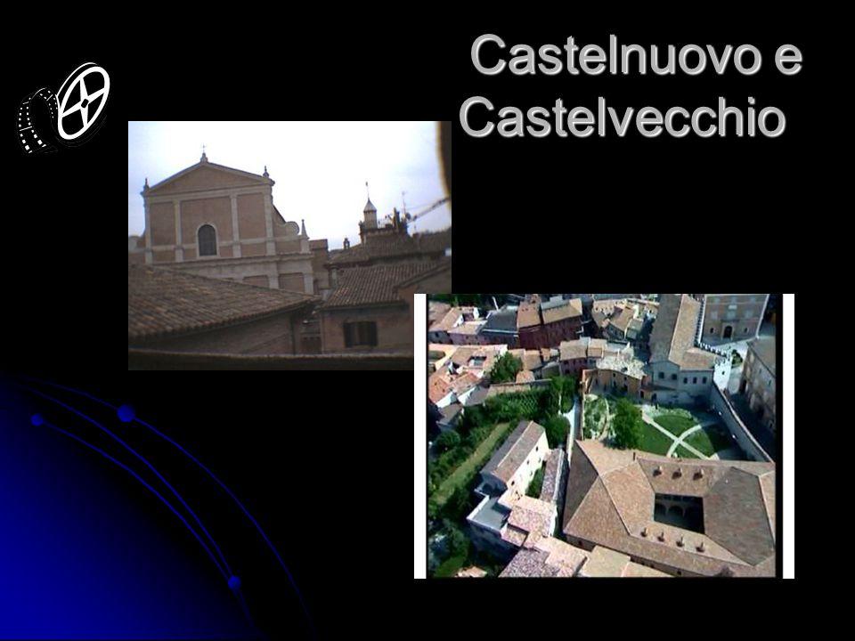 Castelnuovo e Castelvecchio Castelnuovo e Castelvecchio