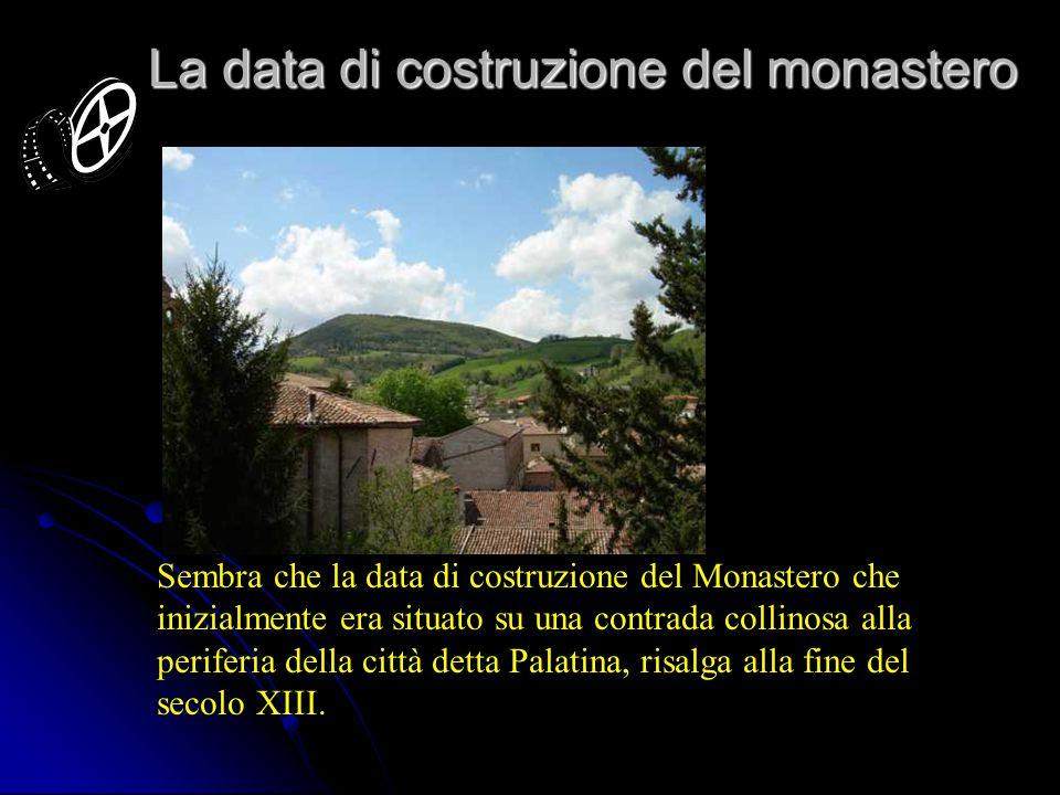La data di costruzione del monastero Sembra che la data di costruzione del Monastero che inizialmente era situato su una contrada collinosa alla periferia della città detta Palatina, risalga alla fine del secolo XIII.