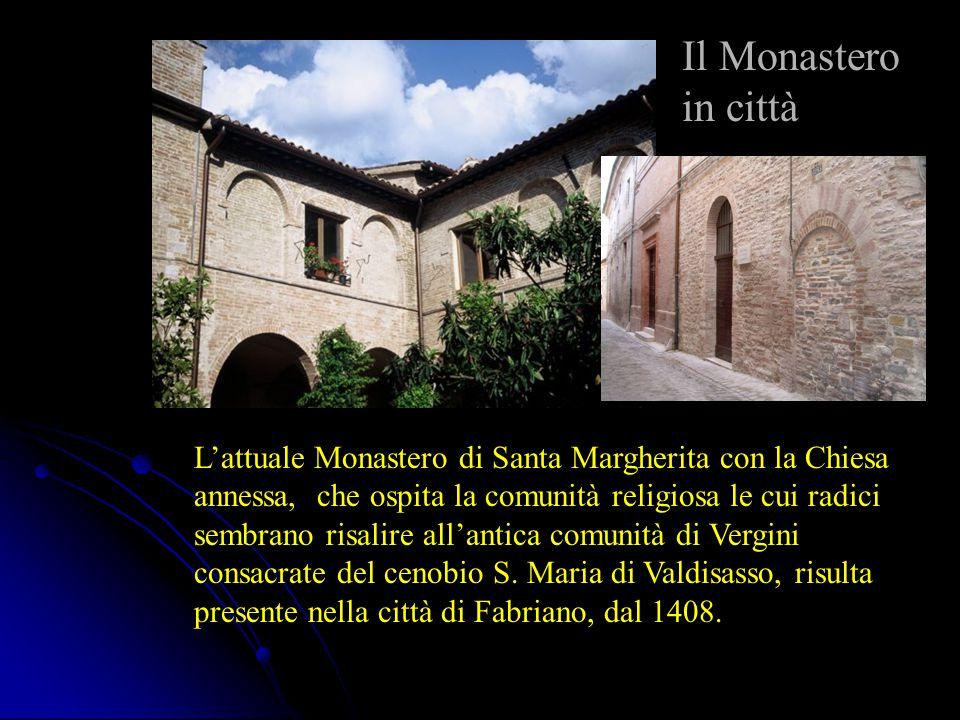 Il Monastero in città L'attuale Monastero di Santa Margherita con la Chiesa annessa, che ospita la comunità religiosa le cui radici sembrano risalire all'antica comunità di Vergini consacrate del cenobio S.