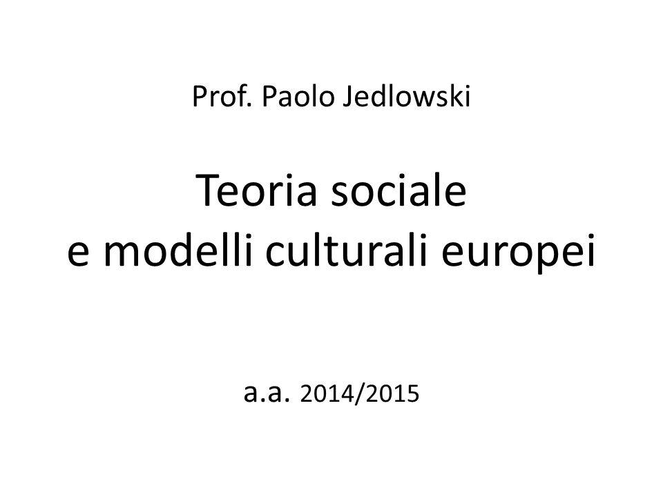 Prof. Paolo Jedlowski Teoria sociale e modelli culturali europei a.a. 2014/2015