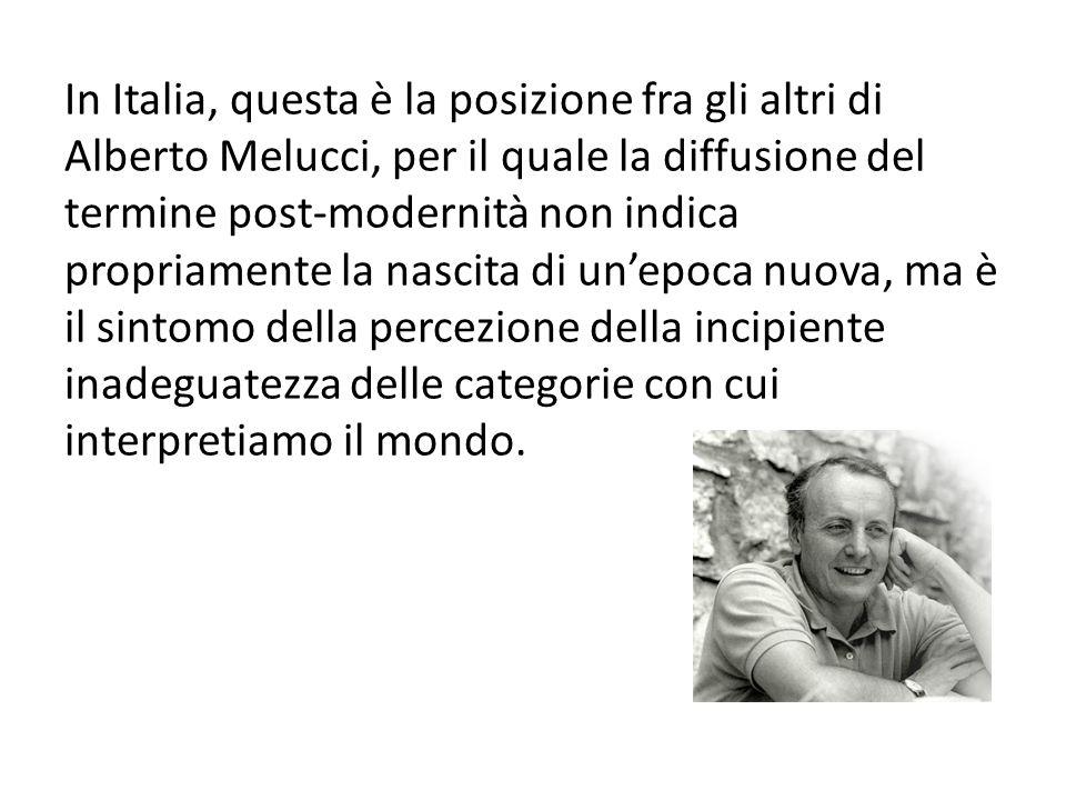 In Italia, questa è la posizione fra gli altri di Alberto Melucci, per il quale la diffusione del termine post-modernità non indica propriamente la na