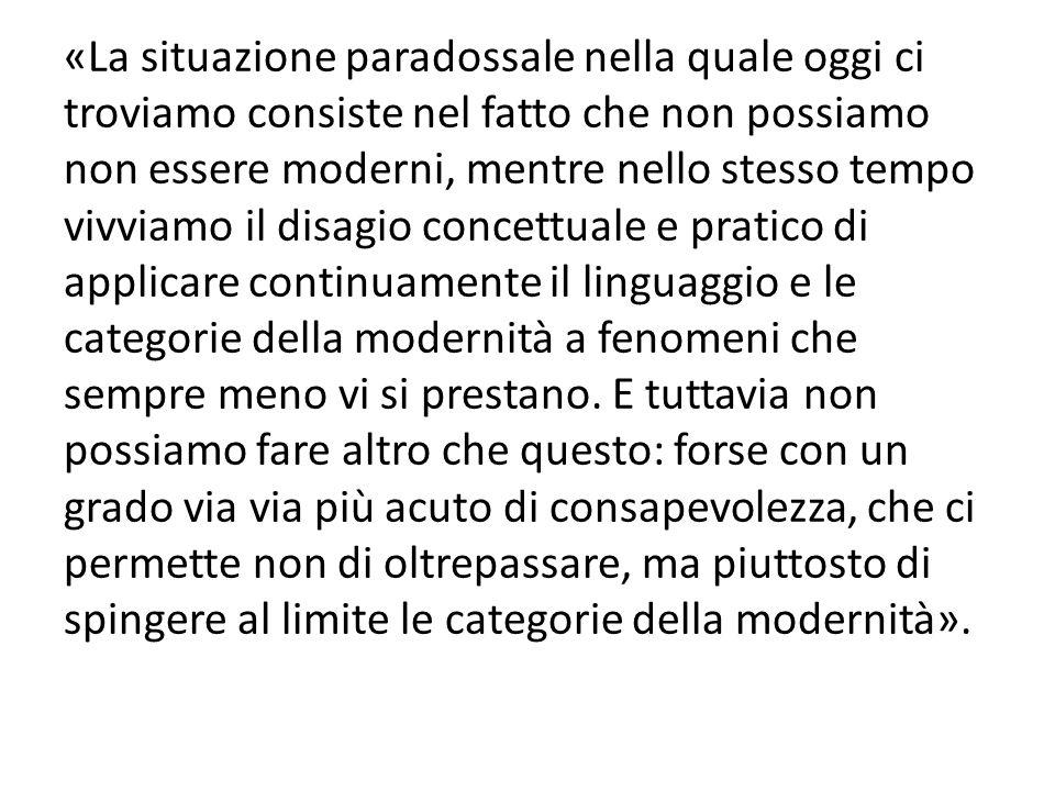 «La situazione paradossale nella quale oggi ci troviamo consiste nel fatto che non possiamo non essere moderni, mentre nello stesso tempo vivviamo il