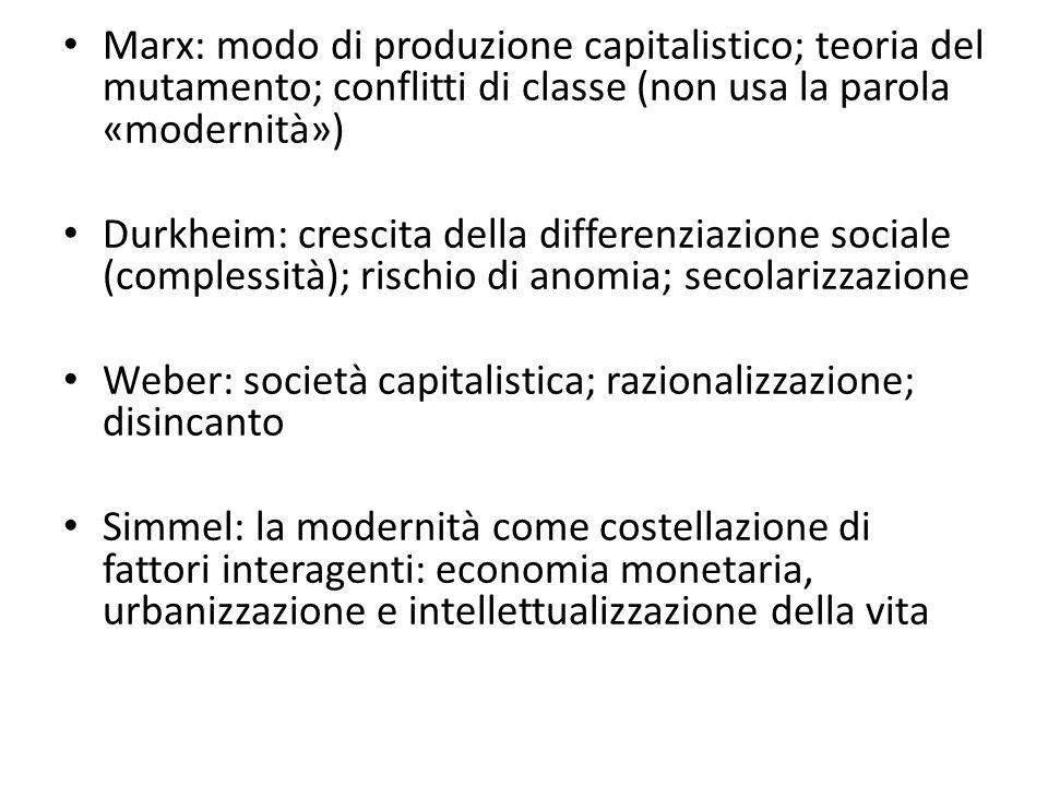 Marx: modo di produzione capitalistico; teoria del mutamento; conflitti di classe (non usa la parola «modernità») Durkheim: crescita della differenzia