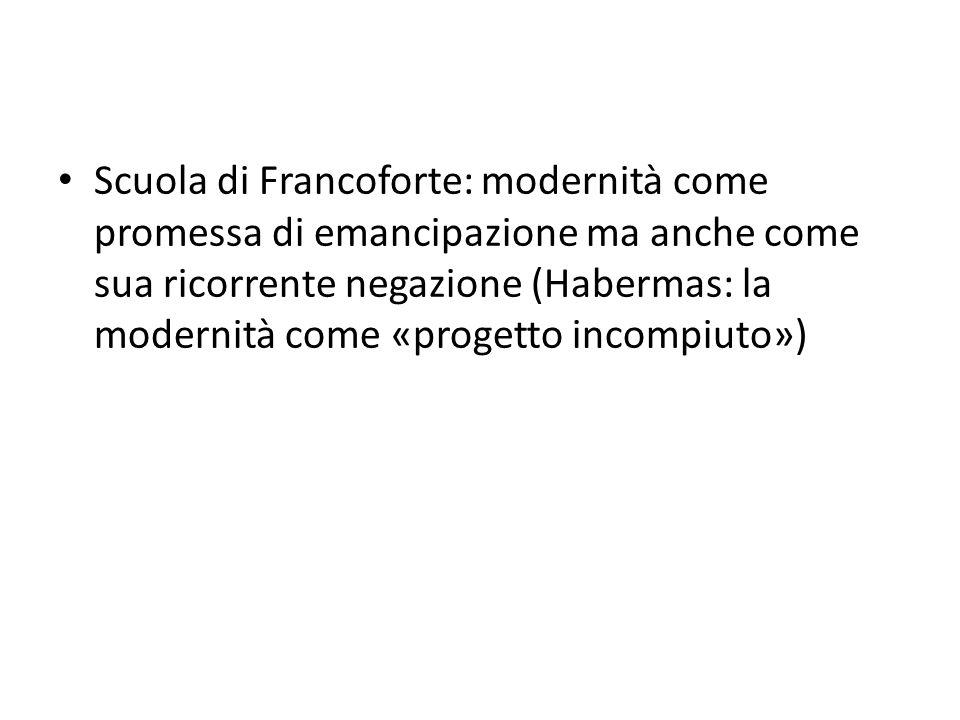 Scuola di Francoforte: modernità come promessa di emancipazione ma anche come sua ricorrente negazione (Habermas: la modernità come «progetto incompiu