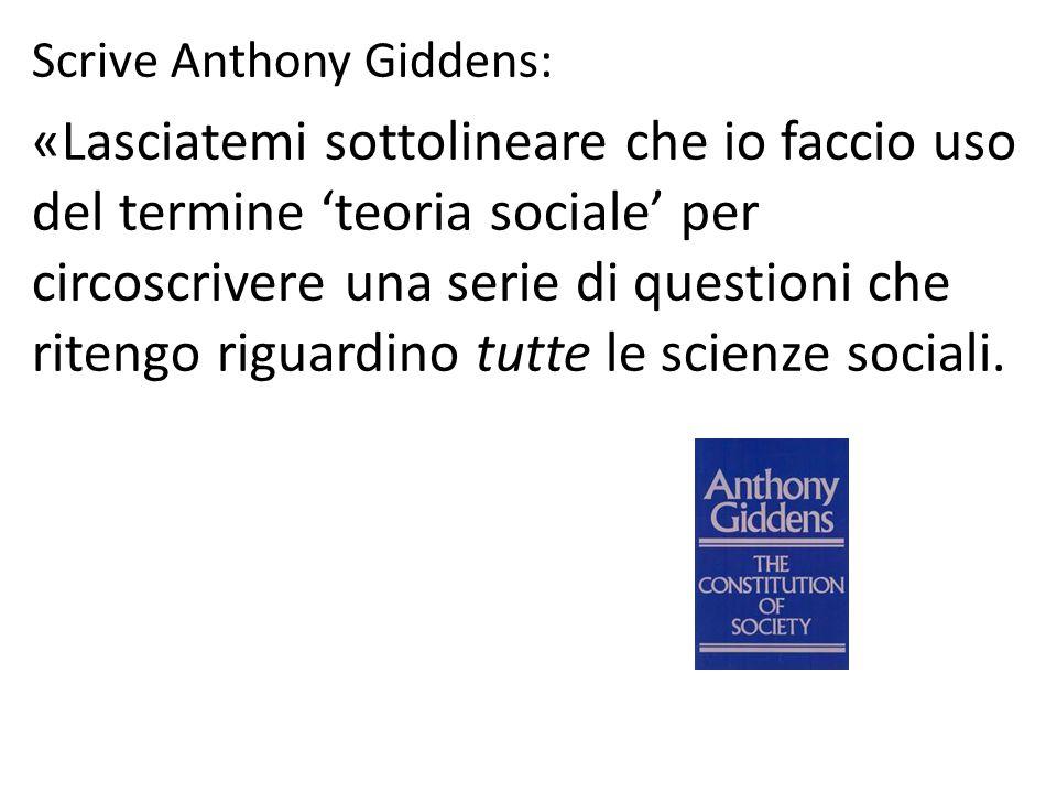 Scrive Anthony Giddens: «Lasciatemi sottolineare che io faccio uso del termine 'teoria sociale' per circoscrivere una serie di questioni che ritengo r
