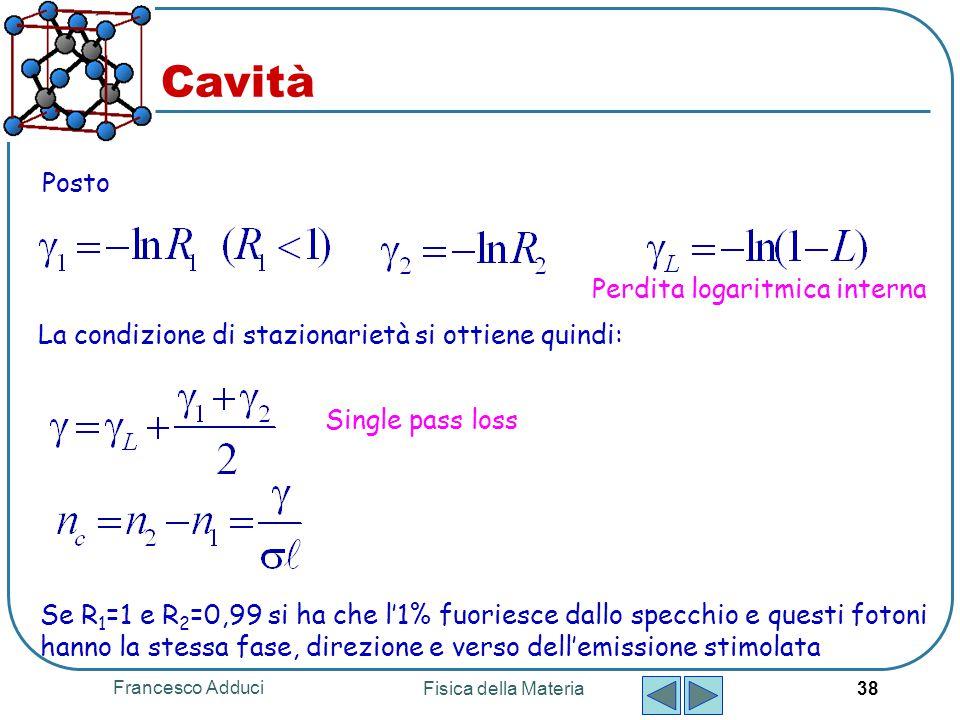 Francesco Adduci Fisica della Materia 38 Posto Perdita logaritmica interna La condizione di stazionarietà si ottiene quindi: Single pass loss Se R 1 =