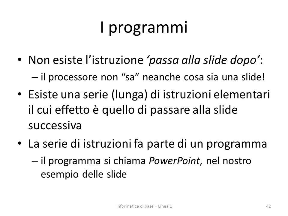 """I programmi Non esiste l'istruzione 'passa alla slide dopo': – il processore non """"sa"""" neanche cosa sia una slide! Esiste una serie (lunga) di istruzio"""