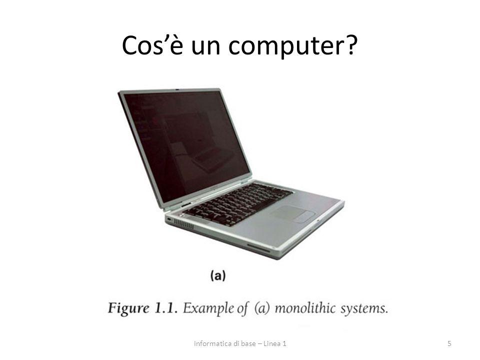 Cos'è un computer? 5Informatica di base – Linea 1