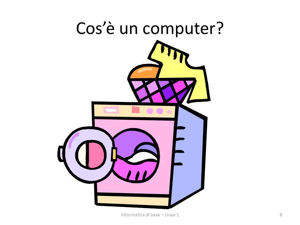 Cos'è un computer? 8Informatica di base – Linea 1
