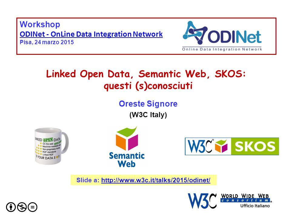 Workshop ODINet - OnLine Data Integration Network Pisa, 24 marzo 2015 Workshop ODINet - OnLine Data Integration Network Pisa, 24 marzo 2015 Linked Open Data, Semantic Web, SKOS: questi (s)conosciuti Oreste Signore (W3C Italy) Slide a: http://www.w3c.it/talks/2015/odinet/http://www.w3c.it/talks/2015/odinet/