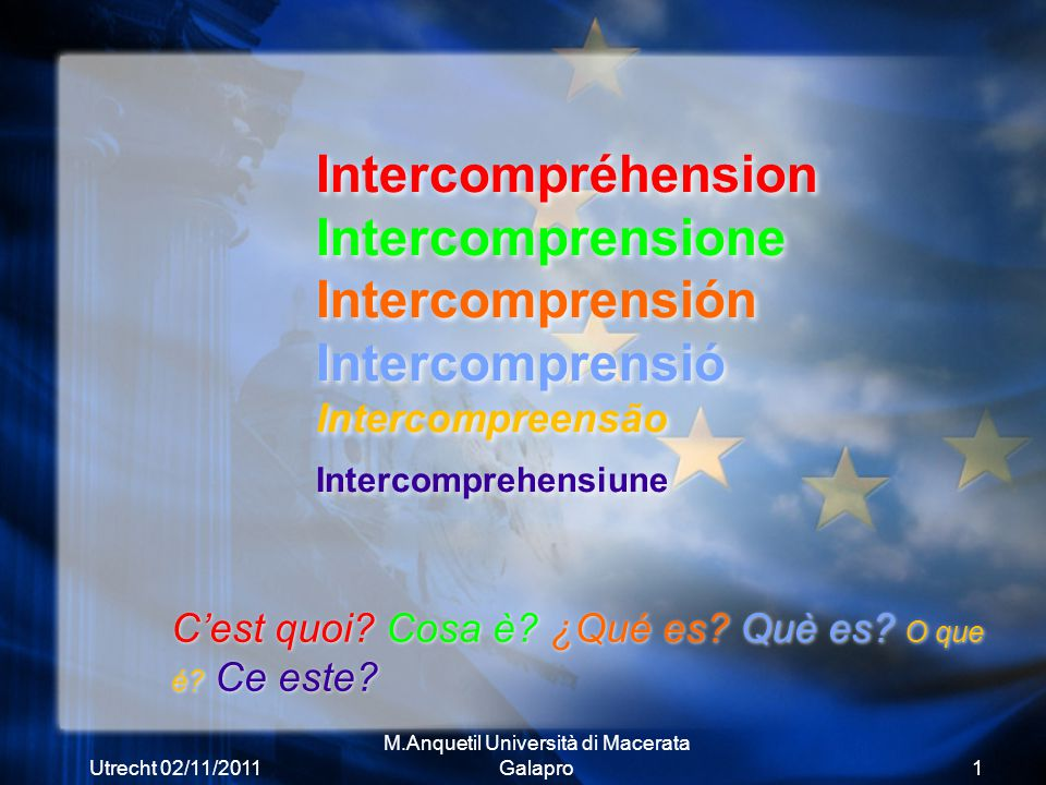 Utrecht 02/11/2011 M.Anquetil Università di Macerata Galapro1 Intercompréhension Intercomprensione Intercomprensión Intercomprensió Intercompreensão Intercomprehensiune C'est quoi.
